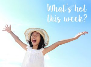 What's hot this week for kids 23rd July
