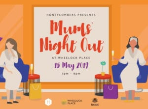 Honeycombers presents Mums' Night Out at Wheelock Place