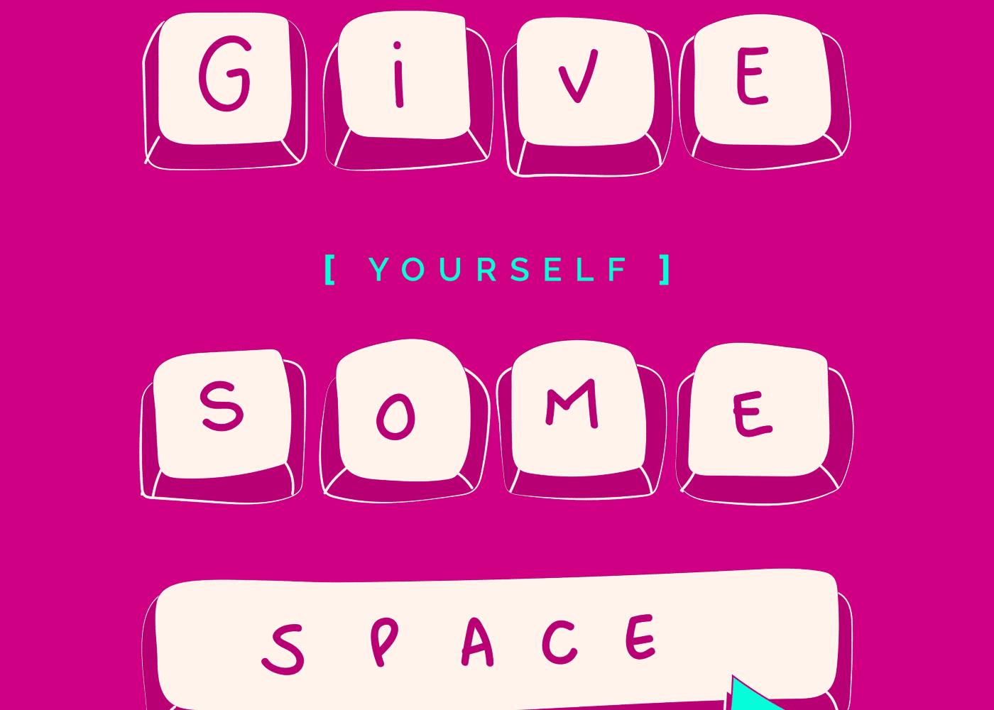 Give Yourself Some Space | Image: Carolina Iplinsky